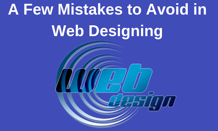 A Few Mistakes to Avoid in Web Designing