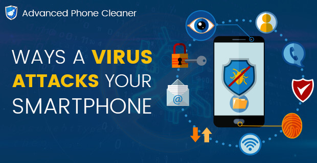 Ways A Virus Attacks Your Smartphone
