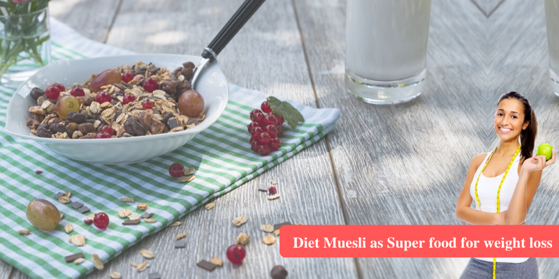 Diet Muesli as Super food for weight loss