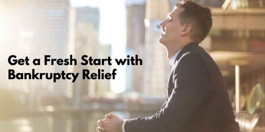 Get a Fresh Start with Bankruptcy Relief