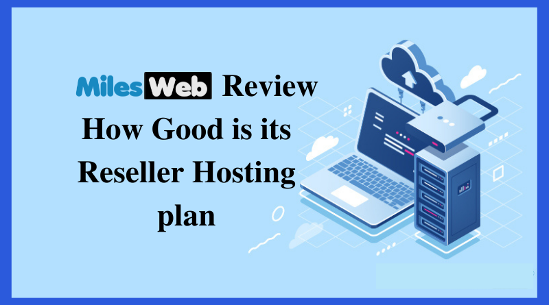 MilesWeb Review: How Good is its Reseller Hosting Plan?